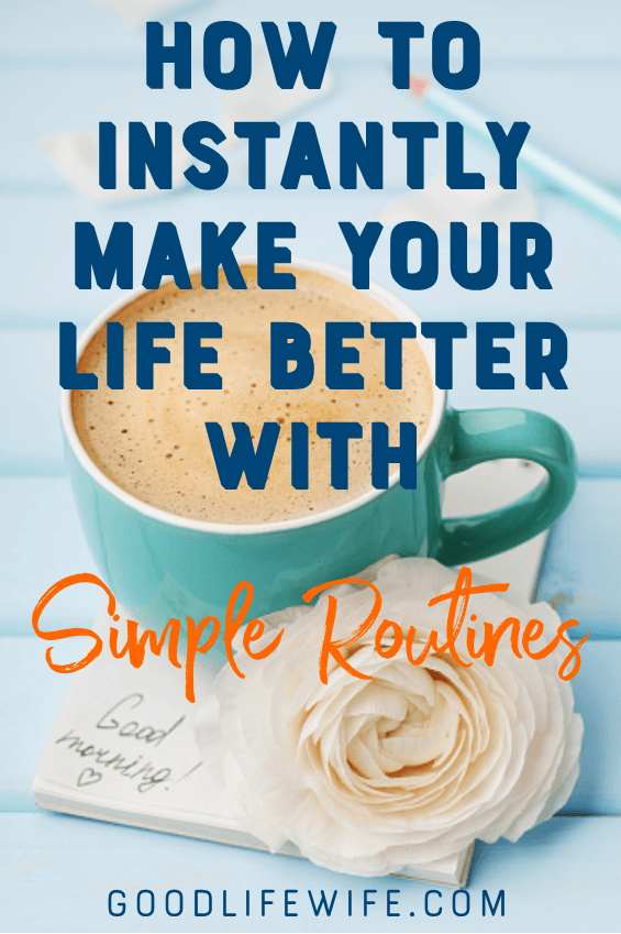 How to Instantly Make Your Life Better with Simple Routines