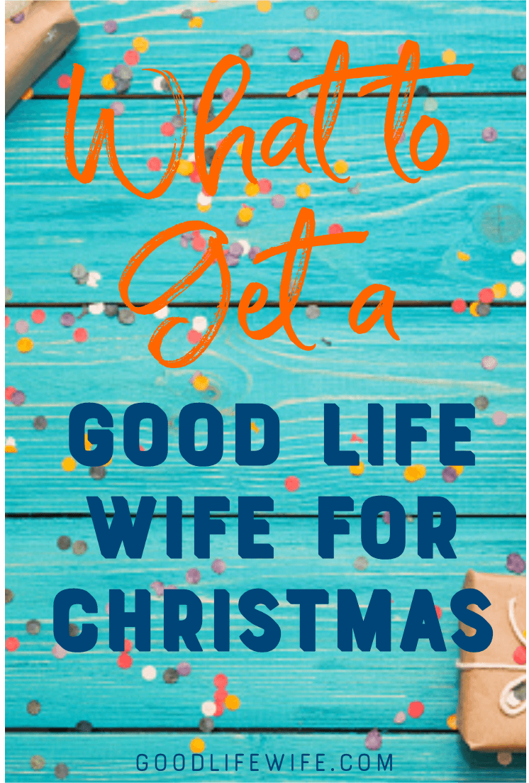 What to get a good life wife for Christmas. Get gifts she really wants, likes and needs.
