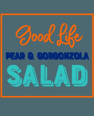 Good Life Wife Pear & Gorgonzola Salad