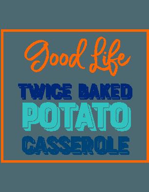 Good Life Wife Twice Baked Potato Casserole