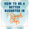 Be a better budgeter in seven simple steps! Tips on creating good habits, making a budget, cutting spending, saving and paying off debt.