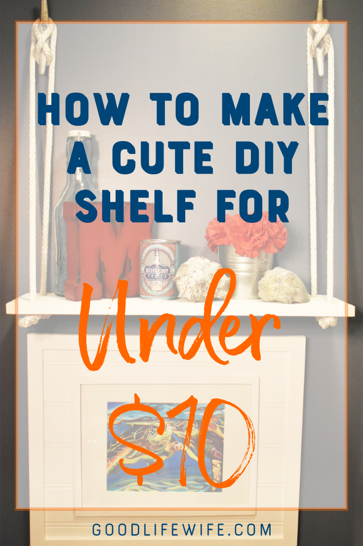 Make this easy nautical shelf for under $10! This DIY project is quick and cheap. Start after lunch and finish by happy hour!