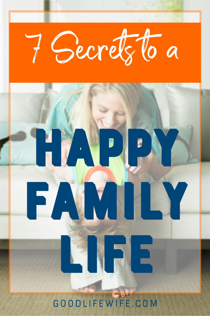 Learn to have a happy family life! Seven habits to strengthen relationships and create joy for parents and kids.